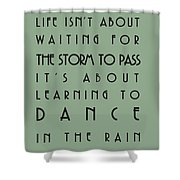 Life Isnt About Waiting For The Storm To Pass Shower Curtain by Nomad Art And  Design