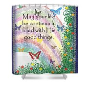 May Your Life Be Filled Shower Curtain by Christopher Gaston