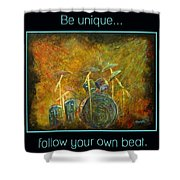 Be Unique...follow Your Own Beat Shower Curtain by The Art With A Heart By Charlotte Phillips