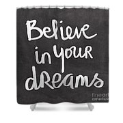 Believe In Your Dreams Shower Curtain by Linda Woods