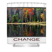 Change Inspirational Poster Art Shower Curtain by Christina Rollo