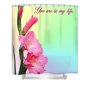 I'm so glad You are in my life Shower Curtain by Kristin Elmquist