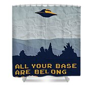 My All Your Base Are Belong To Us Meets X-files I Want To Believe Poster  Shower Curtain by Chungkong Art