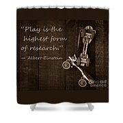 Play Is The Highest Form Of Research. Albert Einstein  Shower Curtain by Edward Fielding