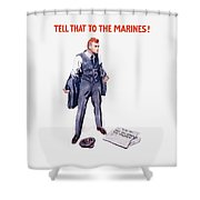 Tell That To The Marines  Shower Curtain by War Is Hell Store