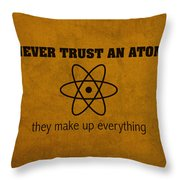 Never Trust An Atom They Make Up Everything Humor Art Throw Pillow by Design Turnpike