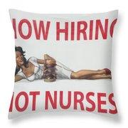 Now Hiring Hot Nurses Throw Pillow by Kay Novy