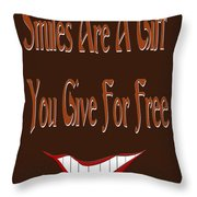 Smiles Are A Gift You Give For Free Throw Pillow by Andee Design