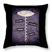 Uncork Something Good Today Throw Pillow by Frank Tschakert