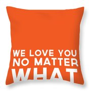 We Love You No Matter What - Greeting Card Throw Pillow by Linda Woods