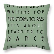 Life Isnt About Waiting For The Storm To Pass Throw Pillow by Nomad Art And  Design