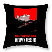Pull Together Men - The Navy Needs Us Throw Pillow by War Is Hell Store