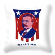 Teddy Roosevelt - Our President  Throw Pillow by War Is Hell Store
