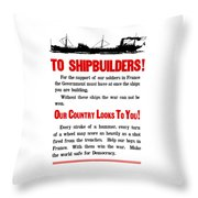 To Shipbuilders - Our Country Looks To You  Throw Pillow by War Is Hell Store