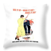 Use It Up - Wear It Out - Make It Do Throw Pillow by War Is Hell Store