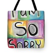 I Am So Sorry Tote Bag by Linda Woods