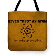 Never Trust An Atom They Make Up Everything Humor Art Tote Bag by Design Turnpike
