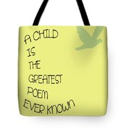 A Child Is The Greatest Poem Ever Known Tote Bag by Georgia Fowler