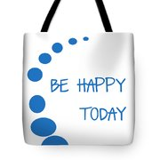 Be Happy Today in Blue Tote Bag by Nomad Art And  Design