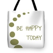Be Happy Today In Khaki Tote Bag by Georgia Fowler