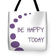 Be Happy Today In Purple Tote Bag by Georgia Fowler
