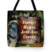 Gritty Instant Human Tote Bag by Angelina Vick