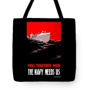 Pull Together Men - The Navy Needs Us Tote Bag by War Is Hell Store