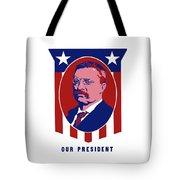 Teddy Roosevelt - Our President  Tote Bag by War Is Hell Store