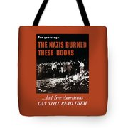 The Nazis Burned These Books Tote Bag by War Is Hell Store