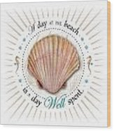 A Day At The Beach Is A Day Well Spent Wood Print by Amy Kirkpatrick