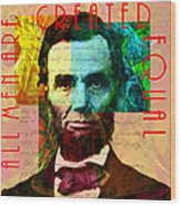 Abraham Lincoln All Men Are Created Equal 2014020502 Wood Print by Wingsdomain Art and Photography