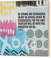 Be Strong And Courageous- Contemporary Scripture Art Wood Print by Linda Woods