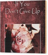 Don't Give Up Wood Print by Randi Grace Nilsberg