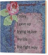 Gave Up Living Right Way - 2 Wood Print by Gillian Pearce