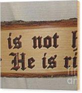 He Is Risen Wood Print by Dakota Sage
