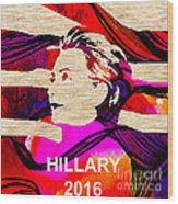 Hillary Clinton 2016 Wood Print by Marvin Blaine
