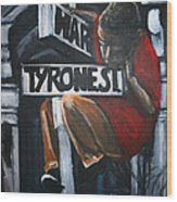 I Live On T.y.r.o.n.e St. Between Hart St. Wood Print by Tyrone Hart