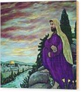 Jesus Overlooking Jerusalem -1 Wood Print by Ave Hurley