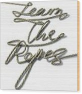 Learn The Ropes Rope Wood Print by Allan Swart