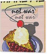 Make Pie Not War Wood Print by Larry Butterworth