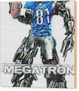 Megatron-calvin Johnson Wood Print by Peter Chilelli