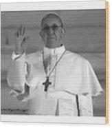 Pope St. Francis I Wood Print by Wayne Bonney