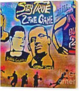 Stay True 2 The Game No 1 Wood Print by Tony B Conscious