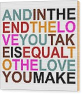The Love You Make Wood Print by Mal Bray