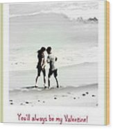 You'll Always Be My Valentine Wood Print by Susanne Van Hulst
