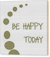 Be Happy Today In Khaki Wood Print by Georgia Fowler