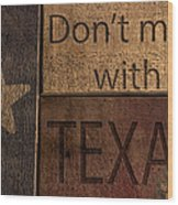 Dont Mess With Texas Wood Print by Kelly Rader