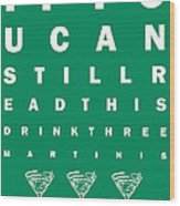 Eye Exam Chart - If You Can Read This Drink Three Martinis - Green Wood Print by Wingsdomain Art and Photography