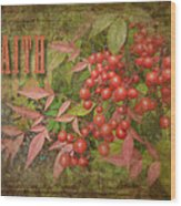 Faith Spring Berries Wood Print by Cindy Wright