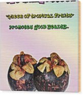 The Mangosteen - Queen Of Tropical Fruits Wood Print by Kaye Menner